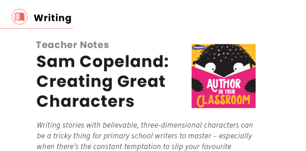 Preview image of Author in Your Classroom: Creating Characters, with Sam Copeland (series one, episode two)